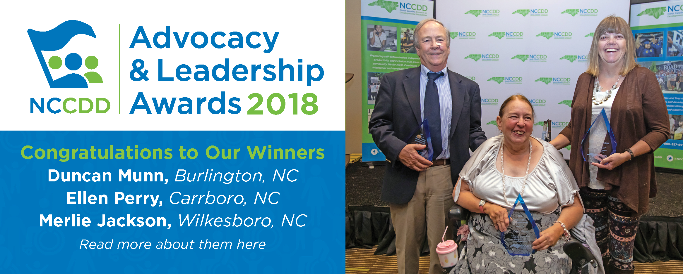 Congratulations to our 2018 Advocacy & Leadership Award Winners - Duncan Munn, Burlington, NC, Ellen Perry, Carrboro, NC, Merlie Jackson, Wilkesboro, NC